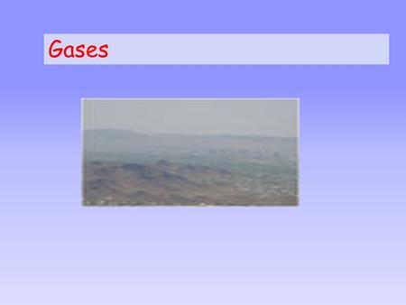 Gases Exploring Gases Make a table: Demo #PredictionObservation.