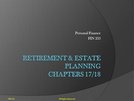 Personal Finance FIN 235 All Rights Reserved1. Retirement Plan: Start Early A. Why should you start ASAP? 1. The longer you save, even amounts as small.