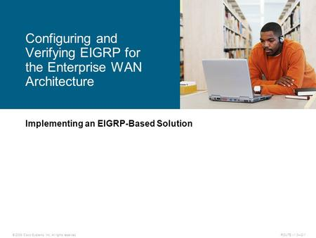 © 2009 Cisco Systems, Inc. All rights reserved. ROUTE v1.0—2-1 Implementing an EIGRP-Based Solution Configuring and Verifying EIGRP for the Enterprise.