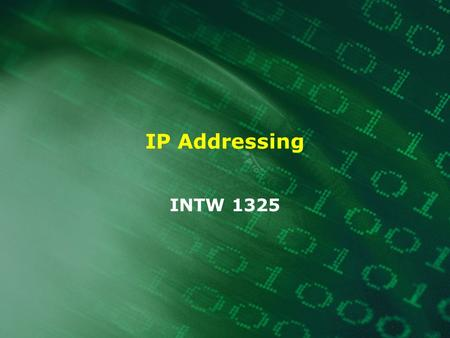 IP Addressing INTW 1325. 2 What is an IP address? An unique identifier for a computer or device (host) on a TCP/IP network A 32-bit binary number usually.