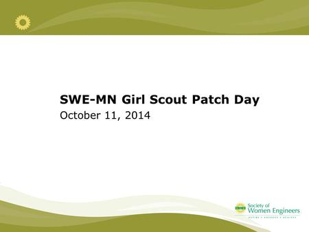 Parents as Influencers SWE-MN Girl Scout Patch Day October 11, 2014.