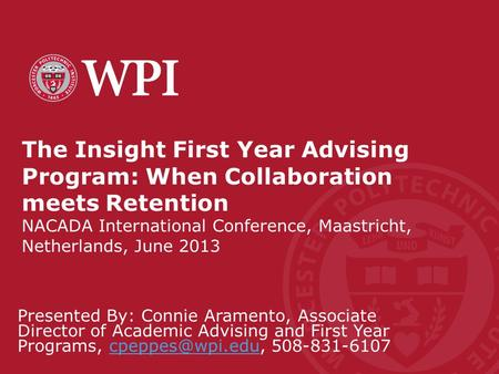 The Insight First Year Advising Program: When Collaboration meets Retention NACADA International Conference, Maastricht, Netherlands, June 2013 Presented.