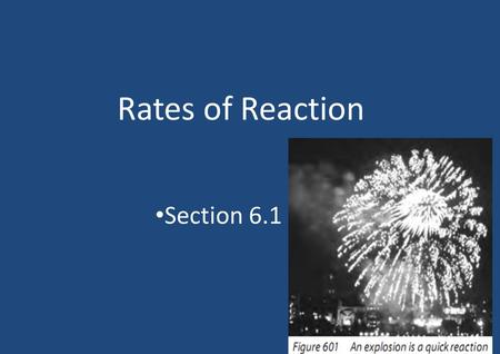 Rates of Reaction Section 6.1. Rate of Reaction The rate of reaction indicates how fast reactants are being converted to products during a chemical reaction.
