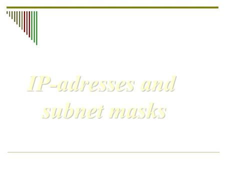 IP-adresses and subnet masks. Figure 19.9 Dotted-decimal notation.