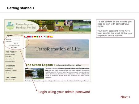 Login using your admin password Getting started > To edit content on the website you need to login with administrative rights. Your login/ password would.
