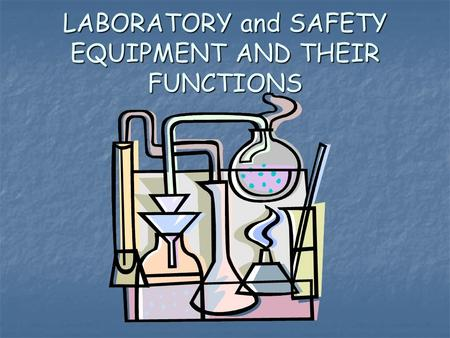 LABORATORY and SAFETY EQUIPMENT AND THEIR FUNCTIONS.