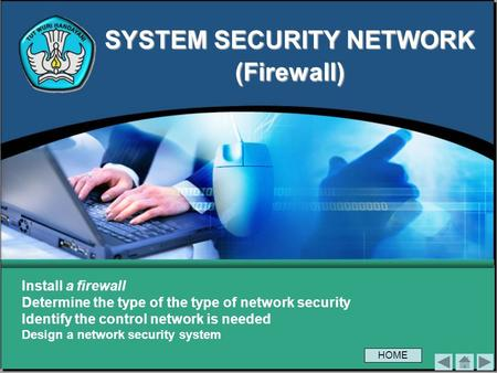SYSTEM SECURITY NETWORK (Firewall) Install a firewall Determine the type of the type of network security Identify the control network is needed Design.