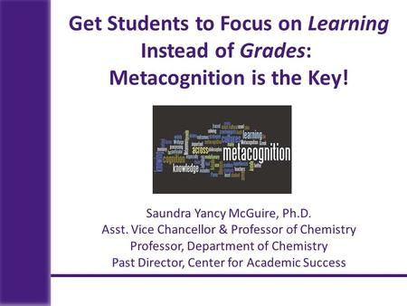 Saundra Yancy McGuire, Ph.D. Asst. Vice Chancellor & Professor of Chemistry Professor, Department of Chemistry Past Director, Center for Academic Success.