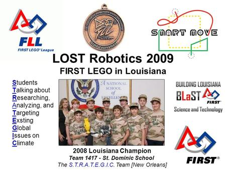 2008 Louisiana Champion Team 1417 - St. Dominic School The S.T.R.A.T.E.G.I.C. Team [New Orleans] LOST Robotics 2009 FIRST LEGO in Louisiana Students Talking.