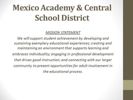Mexico Academy & Central School District MISSION STATEMENT We will support student achievement by developing and sustaining exemplary educational experiences;