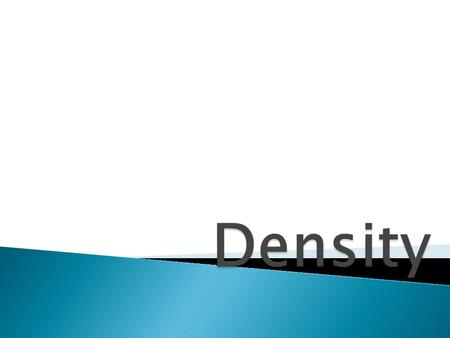  Density is defined as the mass in a unit of volume.