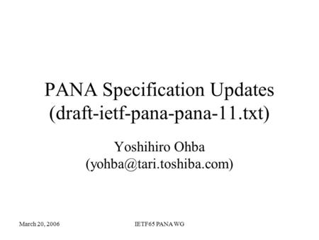 March 20, 2006IETF65 PANA WG PANA Specification Updates (draft-ietf-pana-pana-11.txt) Yoshihiro Ohba