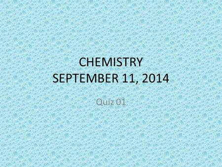 CHEMISTRY SEPTEMBER 11, 2014 Quiz 01. SCIENCE STARTER Review your note for quiz You have 3 minutes.