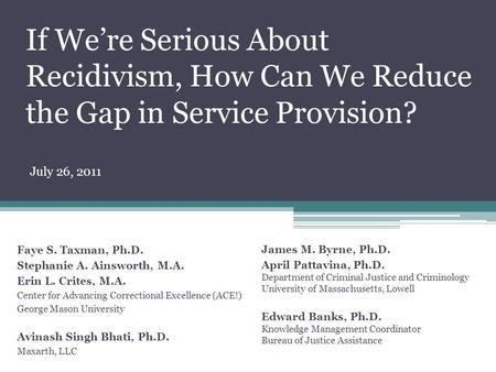 If We're Serious About Recidivism, How Can We Reduce the Gap in Service Provision? Faye S. Taxman, Ph.D. Stephanie A. Ainsworth, M.A. Erin L. Crites, M.A.