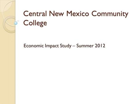 Central New Mexico Community College Economic Impact Study – Summer 2012.