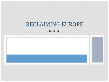 PAGE #8 RECLAIMING EUROPE. REMEMBER... What event brings the U.S. into this war? The U.S. brings fresh troops to the fight Who is the only allied country.