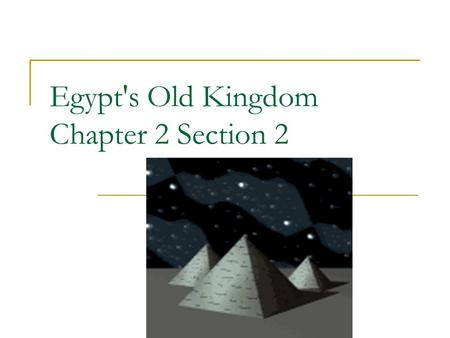 Egypt's Old Kingdom Chapter 2 Section 2. Old Kingdom 2600-2300 B.C. Pharaohs appointed many officials – Oversaw building projects, controlled trade and.