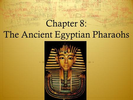 Chapter 8: The Ancient Egyptian Pharaohs. 8.1 Introduction  In this chapter you will visit ancient Egypt and meet four of its leaders, called pharaohs.
