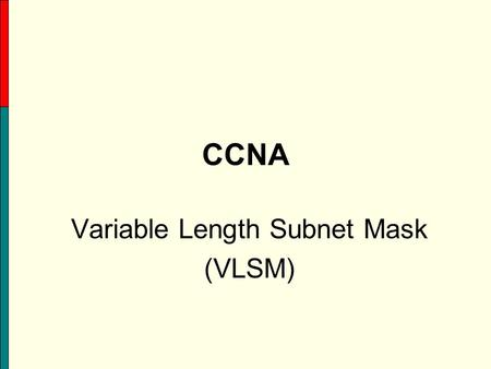 CCNA Variable Length Subnet Mask (VLSM). 2 What is VLSM? A Variable Length Subnet Mask (VLSM) is a means of allocating IP addressing resources to subnets.