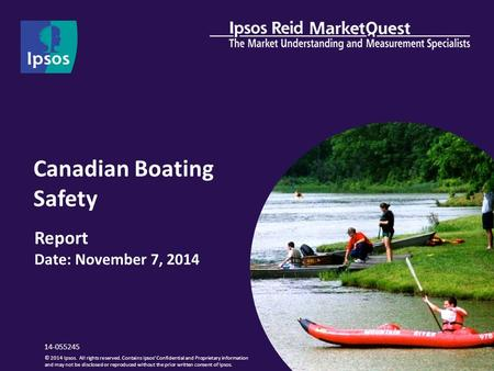 Canadian Boating Safety Report Date: November 7, 2014 © 2014 Ipsos. All rights reserved. Contains Ipsos' Confidential and Proprietary information and may.