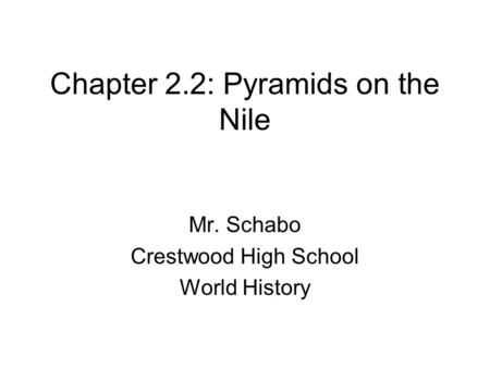 Chapter 2.2: Pyramids on the Nile Mr. Schabo Crestwood High School World History.