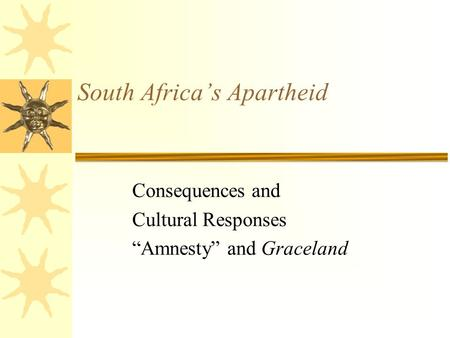 "South Africa's Apartheid Consequences and Cultural Responses ""Amnesty"" and Graceland."