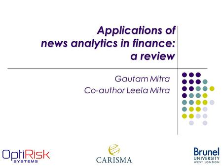 Applications of news analytics in finance: a review Gautam Mitra Co-author Leela Mitra.