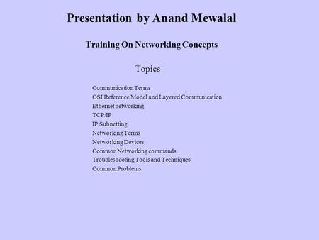 Training On Networking Concepts Topics Communication Terms OSI Reference Model and Layered Communication Ethernet networking TCP/<strong>IP</strong> <strong>IP</strong> Subnetting Networking.