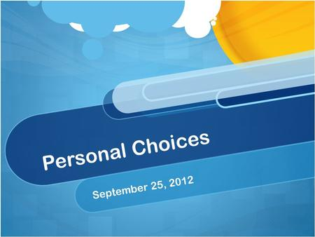 Personal Choices September 25, 2012. Bellringer: Recall presentations yesterday… What is a food-born illness? How do you put out a grease fire? Why is.
