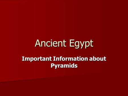 Ancient Egypt Important Information about Pyramids.