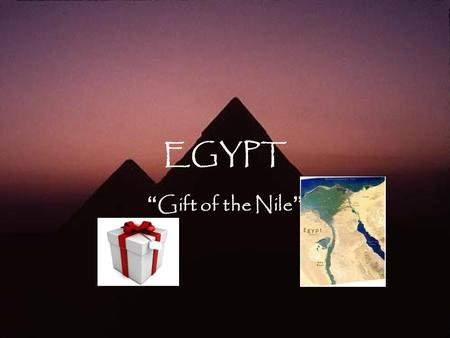 "EGYPT "" Gift of the Nile "". Impact of Geography The Nile is the longest river in the world The Nile Delta is Lower Egypt The land to the South is called."