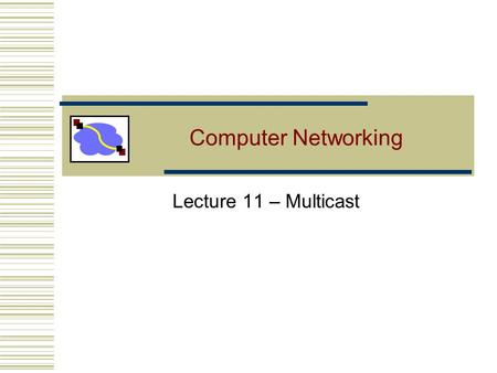 Computer Networking Lecture 11 – Multicast. Lecture 11: 10-3-20062 Multicast Routing Unicast: one source to one destination Multicast: one source to many.