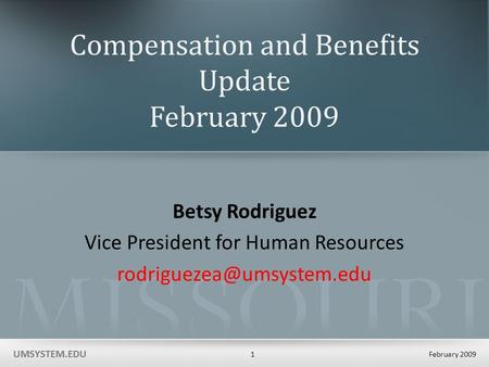UMSYSTEM.EDU February 2009 1 UMSYSTEM.EDU Compensation and Benefits Update February 2009 Betsy Rodriguez Vice President for Human Resources