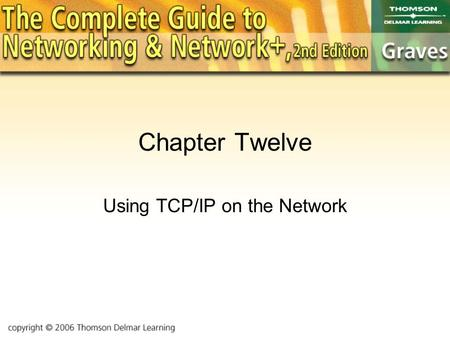 Chapter Twelve Using TCP/IP on the Network. Objectives Here, we'll examine how to configure TCP/IP. The concepts of subnetting will be examined in detail.