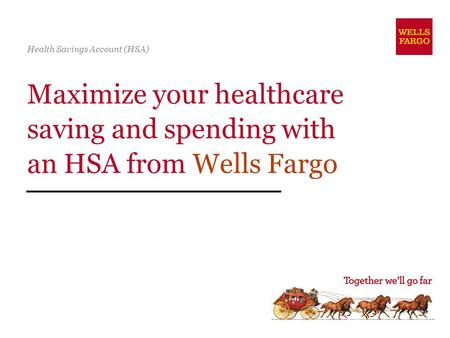 Maximize your healthcare saving and spending with an HSA from Wells Fargo Health Savings Account (HSA)