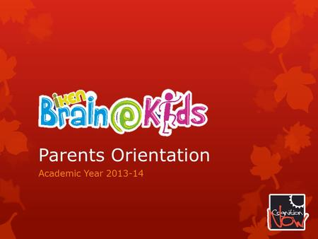 Parents Orientation Academic Year 2013-14. Agenda  11am-12pm  Importance of early learning  What to expect  Events  Some guidelines  Parents' participate.