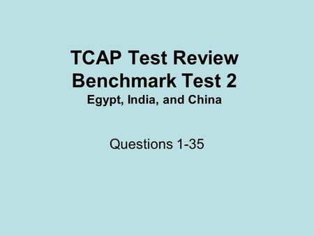 TCAP Test Review Benchmark Test 2 Egypt, India, and China Questions 1-35.