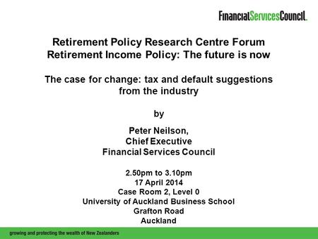 Retirement Policy Research Centre Forum Retirement Income Policy: The future is now The case for change: tax and default suggestions from the industry.