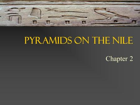 Pyramids on the Nile Chapter 2. Land of Egypt Importance of Geography Nile floods created plentiful harvests (predictable) Nile acted as unifying factor.