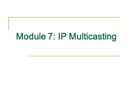 Module 7: IP Multicasting. Contents 7.1 Explaining Multicast.