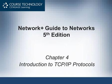 Network+ Guide to Networks 5 th Edition Chapter 4 Introduction to TCP/<strong>IP</strong> Protocols.