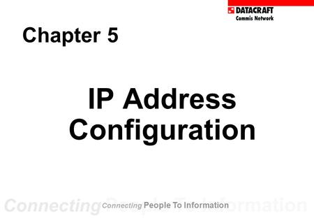 Chapter 5 IP Address Configuration Connecting People To Information.