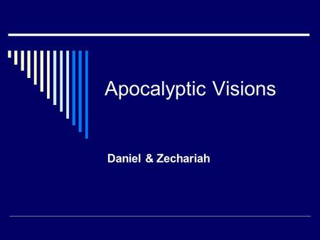Apocalyptic Visions Daniel & Zechariah. Notes on the Book of Daniel  Daniel & his three friends were deported in the first Babylonian takeover (606)