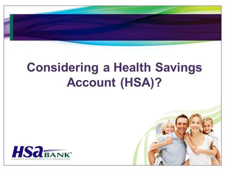 Considering a Health Savings Account (HSA)?. What is a Health Savings Account-HSA?