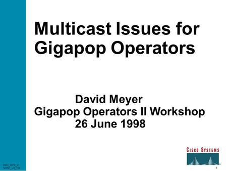 1 0940_03F8_c1 NW97_US_106 Multicast Issues for Gigapop Operators David Meyer Gigapop Operators II Workshop 26 June 1998 0940_03F8_c1 NW97_US_106.