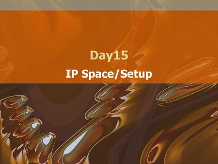 Day15 IP Space/Setup. IP Suite of protocols –TCP –UDP –ICMP –GRE… Gives us many benefits –Routing of packets over internet –Fragmentation/Reassembly of.