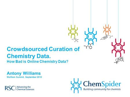 Crowdsourced Curation of Chemistry Data. How Bad is Online Chemistry Data? Antony Williams Wolfram Summit, September 2010.