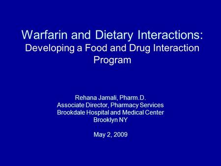Warfarin and Dietary Interactions: Developing a Food and Drug Interaction Program Rehana Jamali, Pharm.D. Associate Director, Pharmacy Services Brookdale.