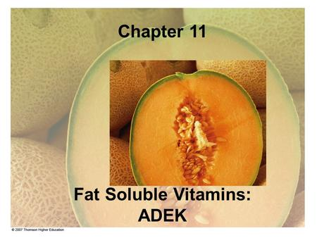 Chapter 11 Fat Soluble Vitamins: ADEK. Chapter 11 - FSV Characteristics of fat-soluble vitamins Do not dissolve in water, but dissolve in fat or organic.