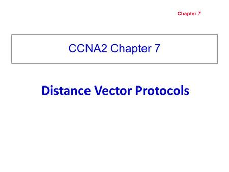 Perrine modified by Brierley Page 1 Chapter 7 CCNA2 Chapter 7 Distance Vector Protocols.